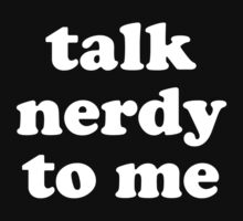 Talk Nerdy To Me by DesignFactoryD