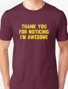 Thank You For Noticing I'm Awesome Unisex T-Shirt