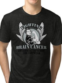 FIGHTING BRAIN CANCER EVERYDAY- IT'S NOT FOR THE WEAK Tri-blend T-Shirt