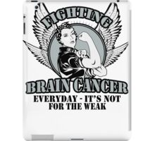 FIGHTING BRAIN CANCER EVERYDAY- IT'S NOT FOR THE WEAK iPad Case/Skin