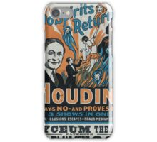 Performing Arts Posters Do spirits return Houdini says no and proves it shows in one magic illusions escapes fraud mediums exposed 1601 iPhone Case/Skin