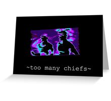 too many chiefs Greeting Card