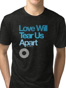 Love Will Never Tear Us Apart ... Tri-blend T-Shirt