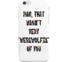 That Wasn't Very Werewolfie Of You iPhone Case/Skin