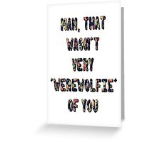 That Wasn't Very Werewolfie Of You Greeting Card