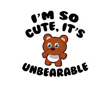 I'm So Cute, It's Unbearable Photographic Print