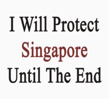 I Will Protect Singapore Until The End  by supernova23