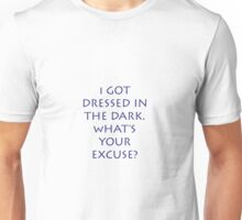 I got dressed Unisex T-Shirt