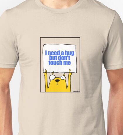 I need a hug but don't touch me Unisex T-Shirt