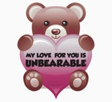 My Love For You Is Unbearable Kids Tee