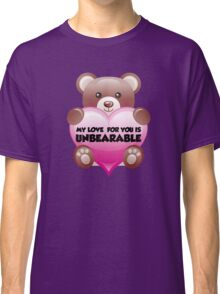 My Love For You Is Unbearable Classic T-Shirt