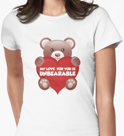 My Love For You Is Unbearable Womens Fitted T-Shirt