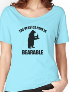 The Service Here Is Bearable Women's Relaxed Fit T-Shirt