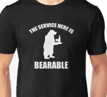 The Service Here Is Bearable Unisex T-Shirt