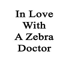 In Love With A Zebra Doctor  Photographic Print
