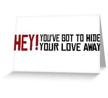You've got to hide your love away The Beatles Rock Music Love Song Lyrics Greeting Card