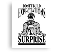 Don't Build Expectations, Surprise! Canvas Print
