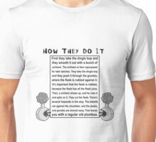 How do they do it? Unisex T-Shirt