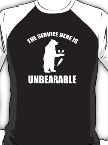 The Service Here Is Unbearable T-Shirt