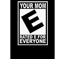 Your mom. Rated E for Everyone Photographic Print