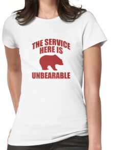 The Service Here Is Unbearable Womens Fitted T-Shirt