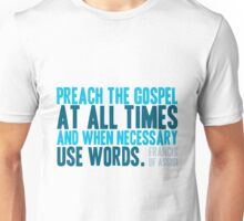Preach the Gospel at All Times and When Necessary Use Words Unisex T-Shirt