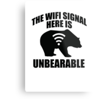 The Wifi Signal Here Is Unbearable Metal Print