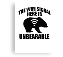 The Wifi Signal Here Is Unbearable Canvas Print