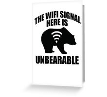 The Wifi Signal Here Is Unbearable Greeting Card