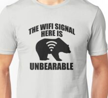 The Wifi Signal Here Is Unbearable Unisex T-Shirt