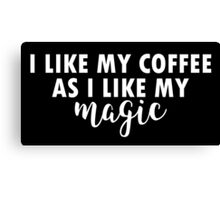 I like my coffee as I like my magic Canvas Print