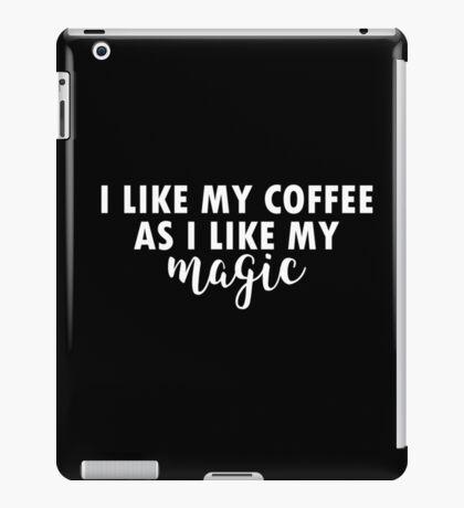 I like my coffee as I like my magic iPad Case/Skin
