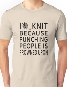 I Knit Because Punching People Is Frowned Upon Unisex T-Shirt