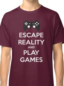 Escape reality and play games Classic T-Shirt