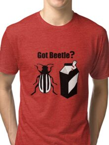 Got Beetle ? Black Text ( Clothing & Sticker) Tri-blend T-Shirt