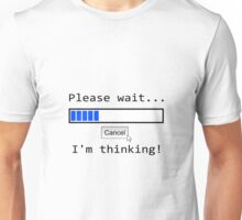 Please wait .. I'm thinking Unisex T-Shirt