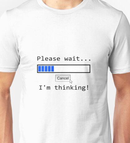 Please wait .. I'm thinking Unisex T-Shirt