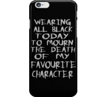 wearing black to mourn the death of my favourite character iPhone Case/Skin