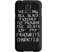wearing black to mourn the death of my favourite character Samsung Galaxy Case/Skin