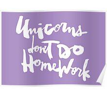 Unicorns Don't Do Homework v2 : White on Purple Poster