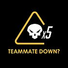 Teammate down? by ZXMAST3R