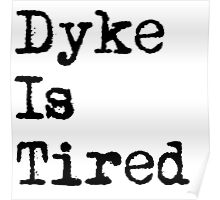 Dyke Is Tired Poster