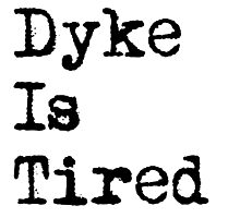 Dyke Is Tired Photographic Print