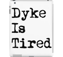 Dyke Is Tired iPad Case/Skin