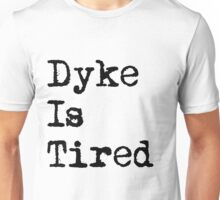 Dyke Is Tired Unisex T-Shirt