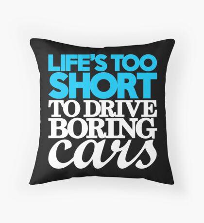 Life's too short to drive boring cars (1) Throw Pillow