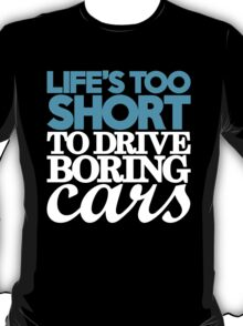 Life's too short to drive boring cars (1) T-Shirt