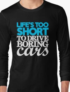 Life's too short to drive boring cars (1) Long Sleeve T-Shirt