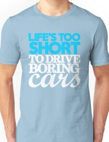 Life's too short to drive boring cars (1) Unisex T-Shirt