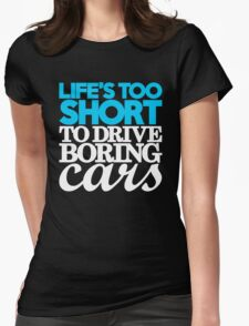Life's too short to drive boring cars (1) Womens Fitted T-Shirt